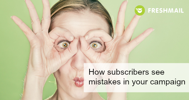 How subscribers see mistakes in your campaign