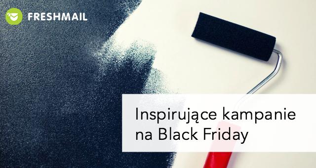 Inspirujące kampanie na Black Friday