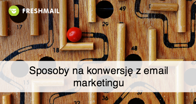 Sposoby na konwersje z email marketingu